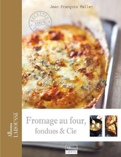 Fromage au four, fondues et Cie par Jean-François Mallet