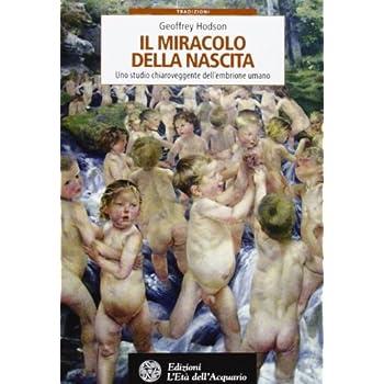 Il Miracolo Della Nascita. Uno Studio Chiaroveggente Dell'embrione Umano
