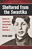 Sheltered from the Swastika: Memoir of a Jewish Boy's Survival amid Horror in World War II