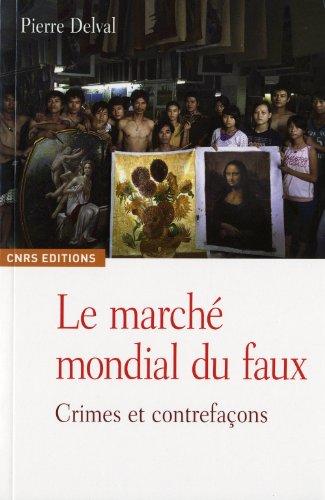 Le Marché mondial du faux. Crimes et contrefaçons par Pierre Delval