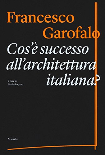 Cos'è successo all'architettura italiana? Ediz. illustrata