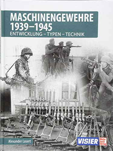 Maschinengewehre 1939 - 1945: Entwicklung - Typen - Technik (Automatisches Maschinengewehr)