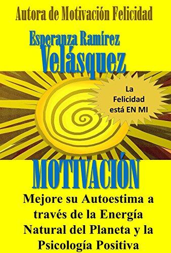 Descargar Libro Motivación: Autoestima mejoría a través de la  energía natural del planeta y la Psicología Positiva:¡ 33  secretos! de Esperanza Ramírez Velásquez