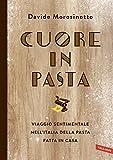 Scarica Libro Cuore in pasta Viaggio sentimentale nell Italia della pasta fatta in casa (PDF,EPUB,MOBI) Online Italiano Gratis