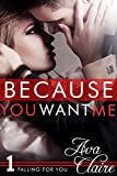 Because You Want Me (Falling For You, Book One)