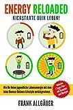 Energy Reloaded: Kickstarte Dein Leben! Wie Du Deine jugendliche Lebensenergie mit dem Juice-Bounce-Balance-Lifestyle zurückgewinnst