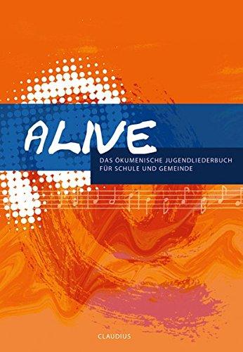 Alive: Das ökumenische Jugendliederbuch für Schule und Gemeinde