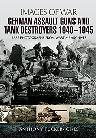 German Assault Guns and Tank Destroyers 1940 - 1945: Rare Photographs from Wartime Archives (Images of War)