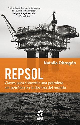 repsol-claves-para-convertir-una-petrolera-sin-petroleo-en-la-decima-del-mundo-claves-de-gestion-spa