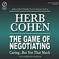 The Game of Negotiating: Caring...But Not That Much: The Complete Seminar