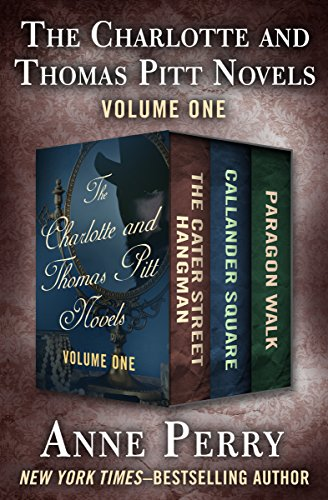The Charlotte and Thomas Pitt Novels Volume One: The Cater Street Hangman, Callander Square, and Paragon Walk (English Edition) - Anne Walk Perry Paragon