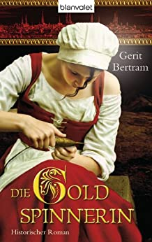 Die Goldspinnerin: Historischer Roman von [Bertram, Gerit]