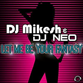 DJ Mikesh & DJ Neo-Let Me Be Your Fantasy