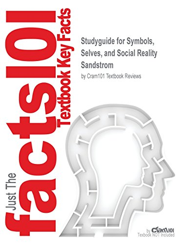 Studyguide for Symbols, Selves, and Social Reality by Sandstrom, ISBN 9781891487729 (Cram101 Textbook Outlines)