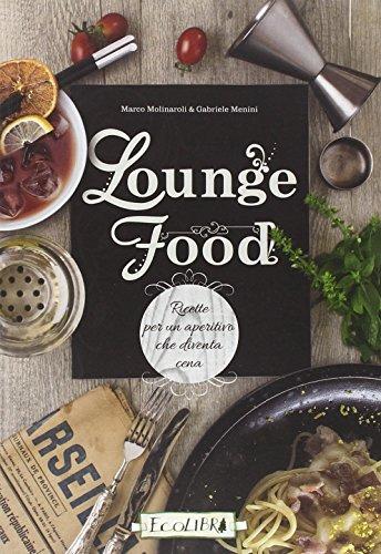 Lounge food. Ricette per un aperitivo che diventa cena