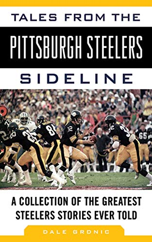 Tales from the Pittsburgh Steelers Sideline: A Collection of the Greatest Steelers Stories Ever Told (Tales from the Team) (English Edition) por Dale Grdnic