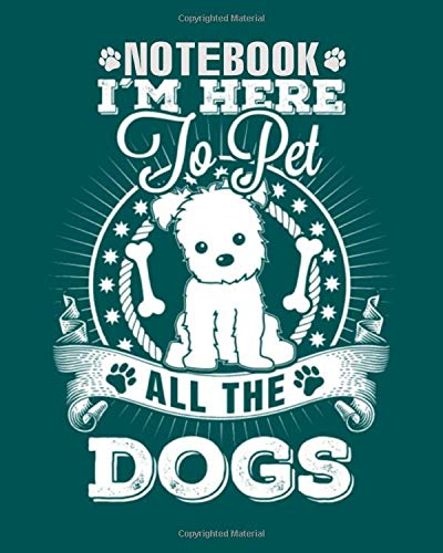 Notebook: dog im here to pet all the dogs awesome t shi 69 pages - 8 x 10 inches -