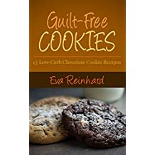 Guilt-Free Cookies: 15 Low-Carb Chocolate Cookie Recipes (Gluten-Free, Paleo Snacks, Desserts) (English Edition)