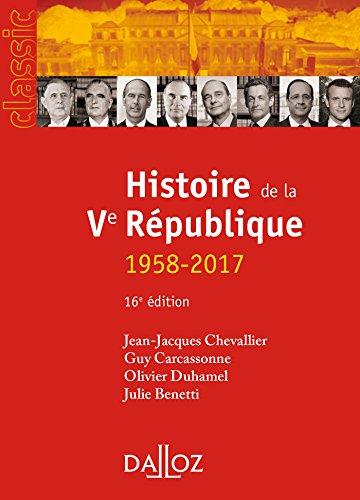 Histoire de la Ve République 1958-2017 - 16e éd. par Jean-Jacques Chevallier