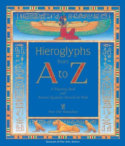 Hieroglyphs from A to Z: A Rhyming Book with Ancient Egyptian Stencils for Kids by Peter Der Manuelian (2009-09-01)