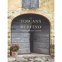 La Toscana di Ruffino. Il gusto di stare insieme. Ediz. illustrata