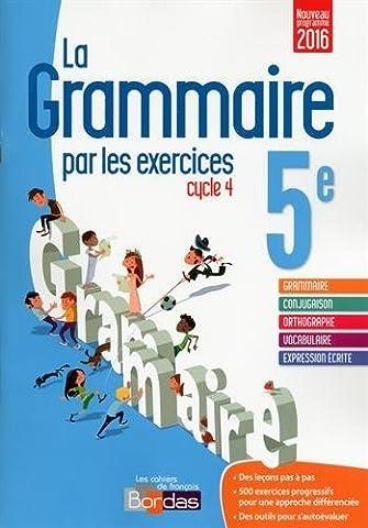 La grammaire par les exercices 5e ? Cahier d'exercices (Éd. 2016) (2016-06-21)