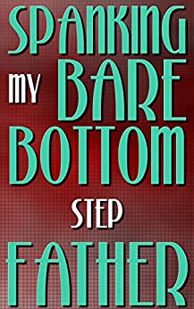Spanking My Bare Bottom Stepfather: Punishment (Forced Seduced First Time Step Taboo) (English Edition) par [Love, Jamie]