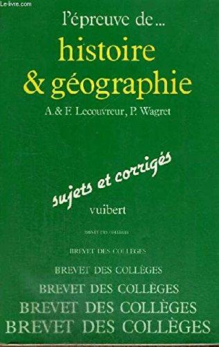 Histoire-géographie : Au brevet des collèges (L'Épreuve de...) par Francis Lecouvreur, Annette Lecouvreur, Paul Wagret (Reliure inconnue)
