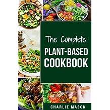 THE COMPLETE PLANT-BASED COOKBOOK: Plant Based Cookbook Whole Food Plant Based Cookbook (plant based cookbook whole food plant based cookbook whole ... plant based paradox cookbook plant based)