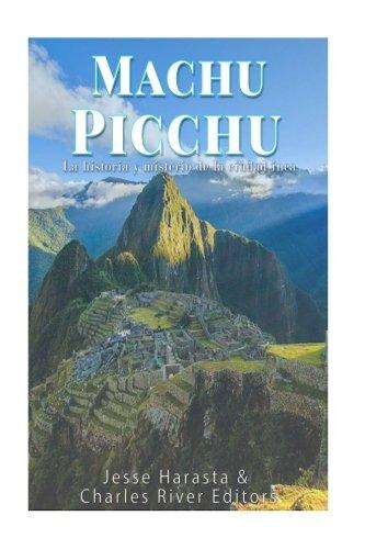 Machu Picchu: La historia y misterio de la ciudad inca por Charles River Editors