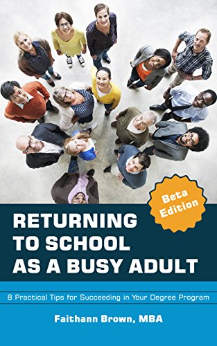 Returning to School as a Busy Adult: 8 Practical Tips for Succeeding in Your Degree Program (English Edition)