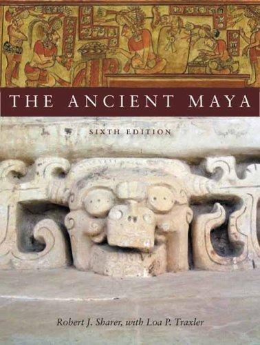 The Ancient Maya, 6th Edition 6th (sixth) by Sharer, Robert, Traxler, Loa (2005) Paperback
