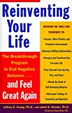 Reinventing Your Life: The Breakthough Program to End Negative Behavior...and FeelGreat Again: How to Break Free from Negative Life Patterns