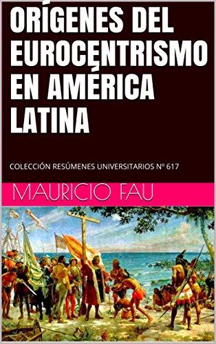 ORÍGENES DEL EUROCENTRISMO EN AMÉRICA LATINA: COLECCIÓN RESÚMENES UNIVERSITARIOS Nº 617 (Spanish Edition)