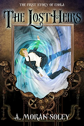 The Lost Heirs: The first story of Eshla (The Eshla Adventures Book 1) by [Moran-Soley, A.]