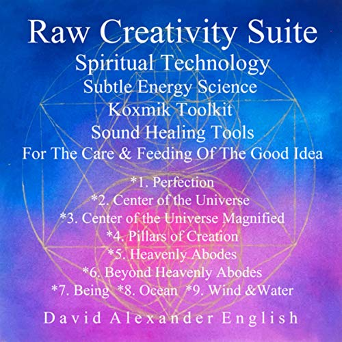 Raw Creativity Suite, Spiritual Technology Subtle Energy Science Koxmik Toolkit: Sound Healing Tools For the Care & Feeding of the Good Idea... - Creativity Digital Suite
