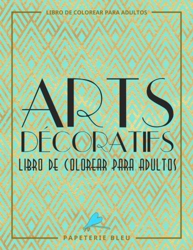 Arts Decoratif: Libro De Colorear Para Adultos: Diseños Art Deco (Serie Relajación) por Papeterie Bleu