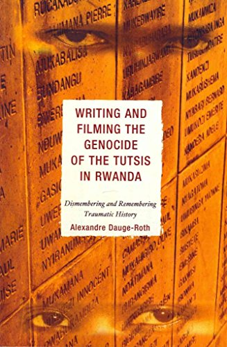 [Writing and Filming the Genocide of the Tutsis in Rwanda: Dismembering and Remembering Traumatic History] (By: Alexandre Dauge-Roth) [published: December, 2011]
