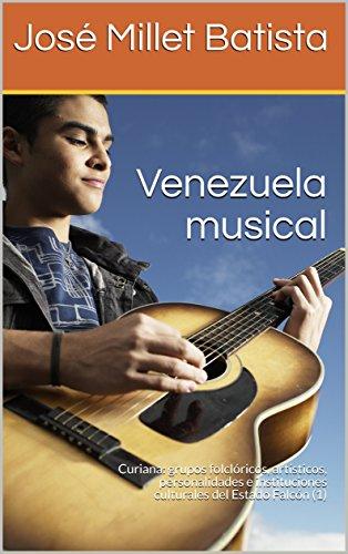 Venezuela musical: Curiana: grupos folclóricos, artísticos, personalidades e instituciones culturales del Estado Falcón  (Fundación Casa del Caribe- Curiana nº 1) por José Millet Batista