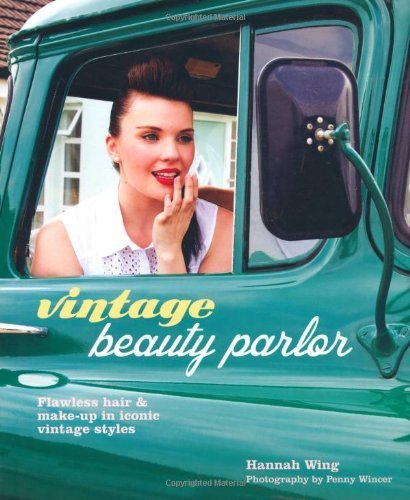Vintage Beauty Parlor: Flawless Hair & Make-Up in Iconic Vintage Styles by Hannah Wing (2013-03-01)