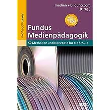 Fundus Medienpädagogik: 50 Methoden und Konzepte für die Schule (Reihe Pädagogik)