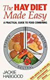 The Hay Diet Made Easy - A Practical Guide to Food Combining