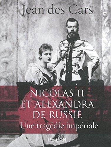 Nicolas II et Alexandra de Russie : une tragdie impriale
