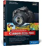 Canon EOS 700D. Das Kamerahandbuch: Ihre Kamera im Praxiseinsatz (Galileo Design) - Holger Haarmeyer, Christian Westphalen