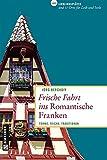 Frische Fahrt ins Romantische Franken: Türme, Teiche, Traditionen (Lieblingsplätze im GMEINER-Verlag) - Jörg Berghoff