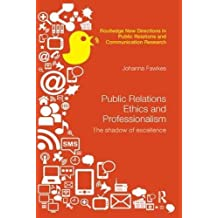 Public Relations Ethics and Professionalism: The Shadow of Excellence (Routledge New Directions in Public Relations & Communication)