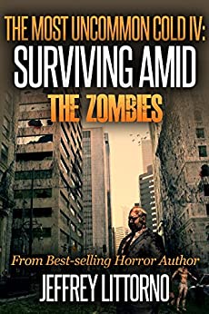 The Most Uncommon Cold IV: Surviving Amid The Zombies (English Edition) di [Littorno, Jeffrey]