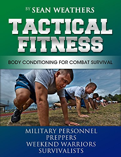 Tactical Fitness: Body Conditioning for Combat Survival. Military personnel, Preppers, Weekend Warriors, Survivalists (Sean Weathers Fitness Book 4) (English Edition)