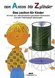 Von Anton bis Zylinder: Das Lexikon für Kinder - mit mehr als 1450 alphabetisch geordneten Stichwörtern und über 1000 farbigen Abbildungen