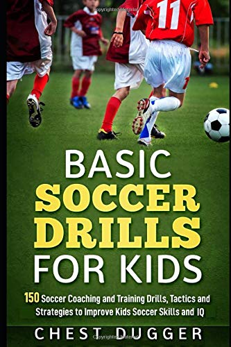 Price comparison product image Basic Soccer Drills for Kids: 150 Soccer Coaching and Training Drills,  Tactics and Strategies to Improve Kids Soccer Skills and IQ